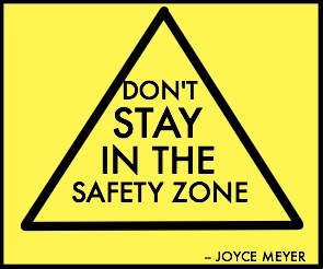 Don't Stay In the Safety Zone