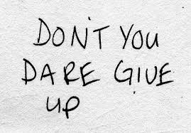 Don't You Dare Give Up
