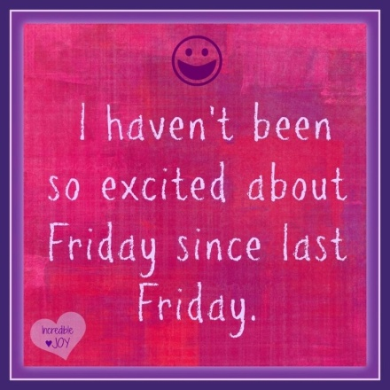 Excited About Friday