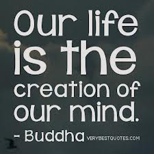 Life Is the Creating of Our Mind